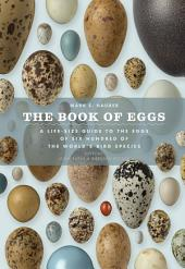 The Book of Eggs: A Life-Size Guide to the Eggs of Six Hundred of the World's Bird Species