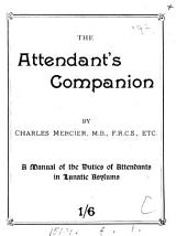 The Attendant's Companion: A Manual of the Duties of Attendants in Lunatic Asylums