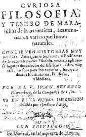 Curiosa filosofía y tesoro de marauillas de la naturaleza examinadas en varias questiones naturales...