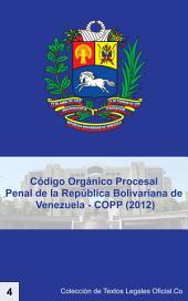 Código Orgánico Procesal Penal de la República Bolivariana de Venezuela - COPP (2012): Publicado en la Gaceta Oficial Extraordinaria Nº 6.078 del 15 de junio de 2012