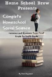 Complete Homeschool Social Science: Lessons and Quizzes from First Grade to Sixth Grade