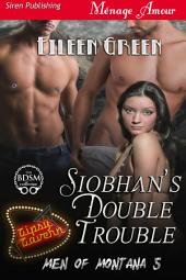 Siobhan's Double Trouble [Men of Montana 5]