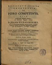 Dissertatio juridica inauguralis. De foro competente: Quam ... ex auctoritate ... Joann. Wilh. Marckart ...