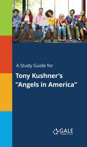 "A Study Guide for Tony Kushner's ""Angels in America"""