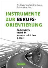 Instrumente zur Berufsorientierung: Pädagogische Praxis im wissenschaftlichen Diskurs