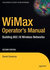 WiMax Operator's Manual: Building 802.16 Wireless Networks, Edition 2