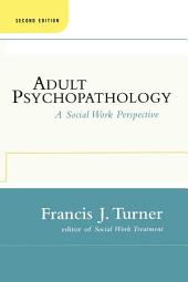 Adult Psychopathology, Second Edition: A Social Work Perspective