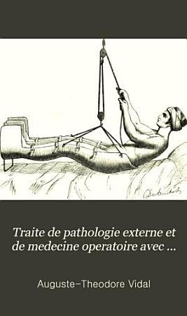 Traite de pathologie externe et de medecine operatoire avec des resumes d anatomie des tissus et des regions v 2 PDF