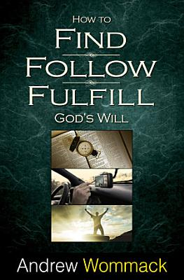 How to Find  Follow  Fulfill God s Will