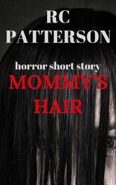 Horror Short Story: Mommy's Hair