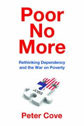 Poor No More: Rethinking Dependency and the War on Poverty