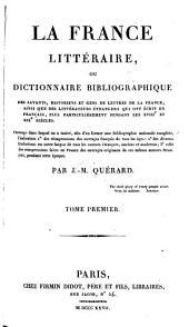 La France littéraire, ou Dictionnaire bibliographique des savants, historiens et gens de lettres de la France: ainsi que des littérateurs étrangers qui ont écrit en français, plus particulièrement pendant les XVIIIe et XIXe siècles ...