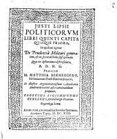 Iusti Lipsii politicorum libri quinti capita quinque priora, in quibus agitur de prudentia militari generatim, et in specie de bello suscipiendo, quae in aphorismos a se resoluta