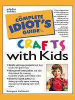 The Complete Idiot s Guide to Crafts With Kids PDF