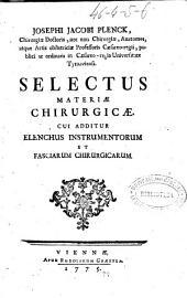 Selectus materiae chirurgicae, cui additur elenchus instrumentorum et fasciarum chirurgicarum