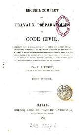 Recueil complet des travaux préparatoires du Code Civil: comprenant sans morcellement 1° le texte des divers projets, 2° celui des observations du tribunal de cassation et des tribunaux d'appel, 3°[...], Volume1