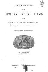 Amendments to the General School Laws at the Session of the Legislature, 1891