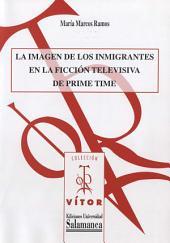 La imagen de los inmigrantes en la ficción televisiva de prime time: Análisis y recomendaciones para los profesionales
