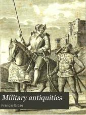 Military antiquities respecting a history of the English army, from the Conquest
