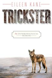 Trickster: An Anthropological Memoir