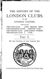 The history of the London clubs, or, The citizens' pastime ...