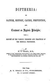 Diphtheria: Its Nature, History, Causes, Prevention, and Treatment on Hygenic Principles; with a Resumé of the Various Theories and Practices of the Medical Profession