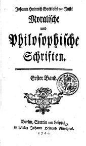 Johann Heinrich Gottlobs von Justi Moralische und philosophische Schriften: Band 1