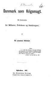 Danmark som Krigsmagt. Til Overveielse for Militaire, Politikere og Statsborgere. Af en gammel Militair [i.e. N. M. L. von Rovsing].