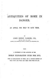Antiquities of Rome in Danger: An Appeal for Help to Save Them. Being a Statement of the Accounts of the Roman Exploration Fund for 1872. With an Exploration of Them, and a Concise History of that Fund and what Has Been Done with Its Aid