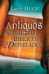 Antiguos secretos bíblicos develados: Cómo recibir los milagros que ha estado esperando