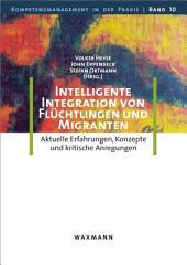 Intelligente Integration von Flüchtlingen und Migranten: Aktuelle Erfahrungen, Konzepte und kritische Anregungen