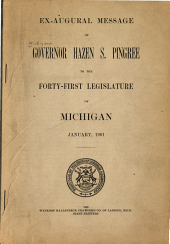 Ex-augural Message of Governor Hazen S. Pingree to the Forty-first Legislature of Michigan January, 1901