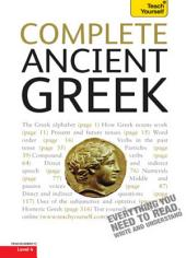Complete Ancient Greek: A Comprehensive Guide to Reading and Understanding Ancient Greek, with Original Texts
