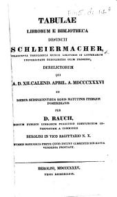Tabulae librorum e bibliotheca defuncti Schleiermacher ... derelictorum, qui a.d. XII Calend. April. a. MDCCCXXXVI et diebus subsequentibus ... vendendi prostant
