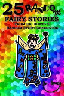 25 Random Fairy Stories from Dr  Howey s Random Story Generator PDF