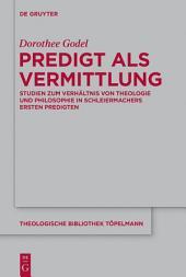 Predigt als Vermittlung: Studien zum Verhältnis von Theologie und Philosophie in Schleiermachers ersten Predigten