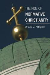 The Rise Of Normative Christianity Book PDF