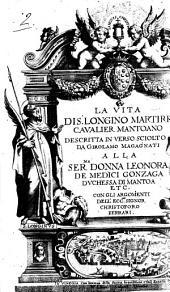 La vita di S. Longino Martire caualier mantoano descritta in verso sciolto da Girolamo Magagnati ..