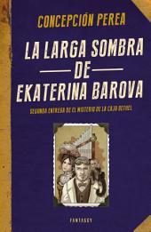 La larga sombra de Ekaterina Barova (El misterio de la Caja Bethel 2)