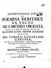Diss. iur. de foemina debitrice ex pacto ad carceres obligata: occas. §. XI. app. ad ord. pr. Sax. El. rev