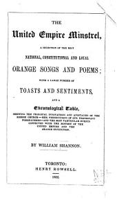 The United Empire minstrel: a selection of the best national, constitutional and loyal Orange songs and poems : with a large number of toasts and sentiments, and a chronological teble, shewing the principal innovations and apostacies of the Romish church, her persecutions of our Protestant forefathers, and the most particular events connected with the history of the United Empire and the Orange institution