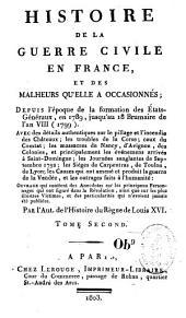 Histoire de la guerre civile en France et des malheurs qu'elle a occasionnés depuis l'époque de la formation des Etats-Généraux en 1789 jusqu'au 18 brumaire de l'an VIII (1799)...