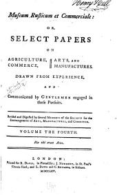 Museum rusticum et commerciale: or, Select papers on agriculture, commerce, arts, and manufactures
