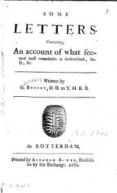Some Letters, Containing an Account of what Seemed Most Remarkable in Switzerland, Italy, ...