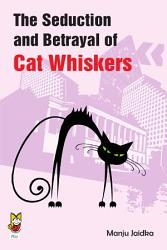 The Seduction And Betrayal Of Cat Whiskers Book PDF