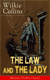 The Law and The Lady (Mystery Thriller Classic): Detective Story from the prolific English writer, best known for The Woman in White, No Name, Armadale, The Moonstone, The Dead Secret, Man and Wife, Poor Miss Finch, The Black Robe, Basil…