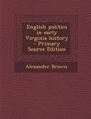 English Politics in Early Virginia History - Primary Source Edition