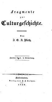 Fragmente zur Culturgeschichte: Band 2,Teil 1