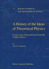 A History of the Ideas of Theoretical Physics: Essays on the Nineteenth and Twentieth Century Physics