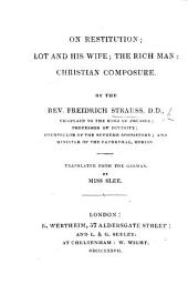 On Restitution; Lot and his Wife; The Rich Man; Christian Composure; [sermons] by ... F. S. ... translated from the German, by Miss Slee